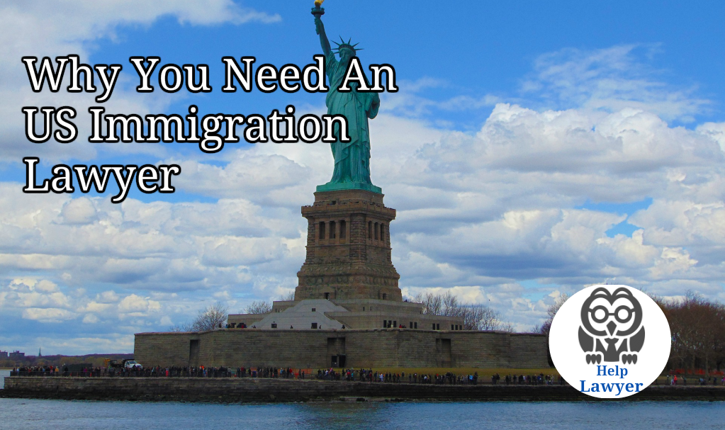 Why you need a US Immigration Lawyer